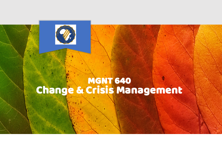 MGNT 640 Change and Crisis Management